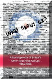 What About Us: A Rocklopaedia of Britian's Other Recording Groups, 1962-1966